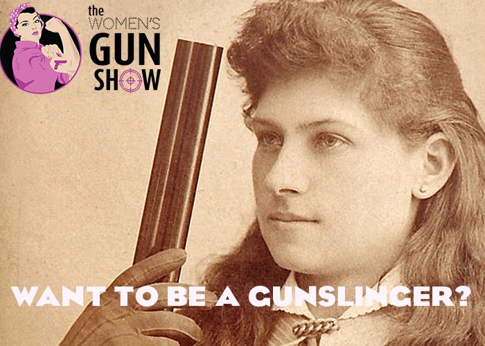 The Women's Gun Show Episode 78 – Want To Be A Gunslinger?