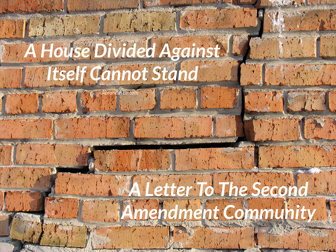 A House Divided Against Itself Cannot Stand – Letter To The Second Amendment Community